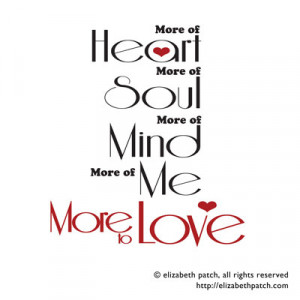More of heart. More of soul. More of mind. More of me.