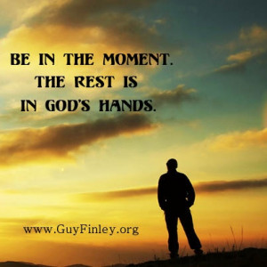 Be in the moment... guyfinley.org