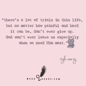 there's a lot of trials in this life, but no matter how painful and ...