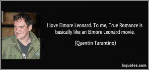 love Elmore Leonard. To me, True Romance is basically like an Elmore ...