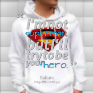 Quotes Picture: i'm not superman, but i'll try to be your hero