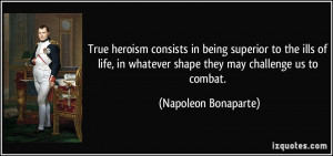 True heroism consists in being superior to the ills of life, in ...