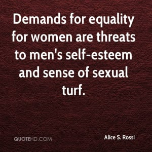 ... for women are threats to men's self-esteem and sense of sexual turf