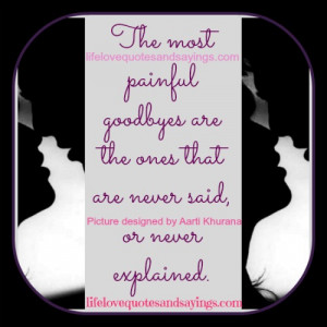 The most painful goodbyes are the ones that are never said, or never ...