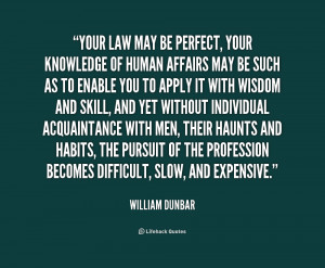 quote-William-Dunbar-your-law-may-be-perfect-your-knowledge-1-156873 ...