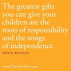 The greatest gifts you can give your children are the roots of ...