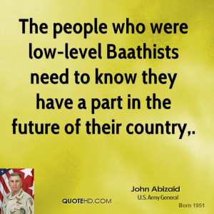 The people who were low-level Baathists need to know they have a part ...