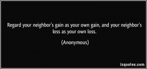 ... gain as your own gain, and your neighbor's loss as your own loss