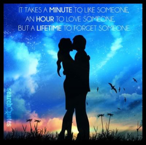 ... someone, an hour to love someone, but a lifetime to forget someone