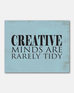 Creative minds are rarely tidy' by SusanNewberryDesigns via Etsy