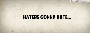 Haters Gonna Hate Profile Facebook Covers
