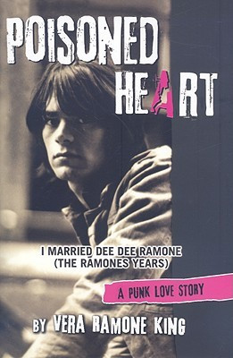 Poisoned Heart: I Married Dee Dee Ramone (the Ramones Years): A Punk ...