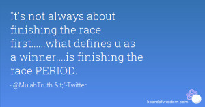 it s not always about finishing the race first what defines u as a ...