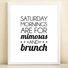 Saturday Mornings are for mimosas and brunch -- Mimosa Reminder Art ...