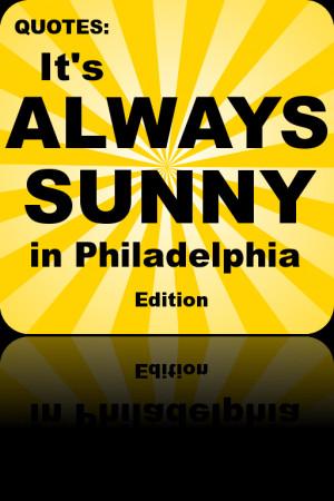 Quotes - It's Always Sunny In Philadelphia Edition