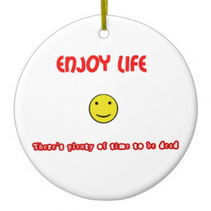 Funny quotes Enjoy life Christmas Tree Ornaments