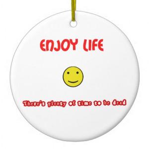Funny quotes Enjoy life Christmas Tree Ornaments