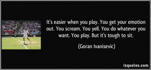 More Goran Ivanisevic Quotes
