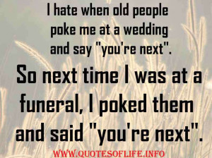 ... next.-So-next-time-I-was-at-a-funeral-I-poked-them-and-said-youre-next