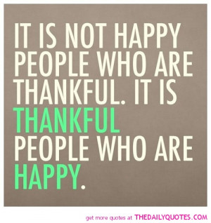 Not Happy People Who Are Thankful The Daily Quotes
