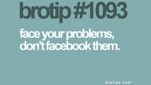 .imagesbuddy.com/face-your-problems-dont-facebook-them-facebook-quote ...