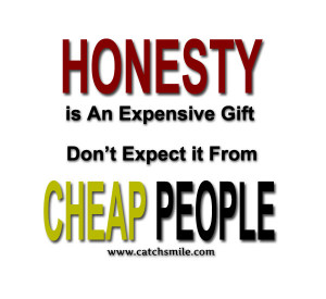 Honesty is An Expensive Gift – Dont Expect It From Cheap People-1