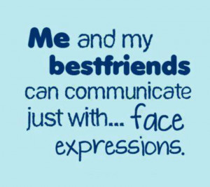 Face Expressions - Best Friend Quote