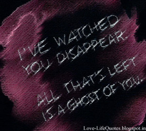 ve watched you disappear,