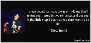 mean people just have a way of - y'know they'll review your record ...