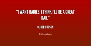 quote-Oliver-Hudson-i-want-babies-i-think-ill-be-145870.png