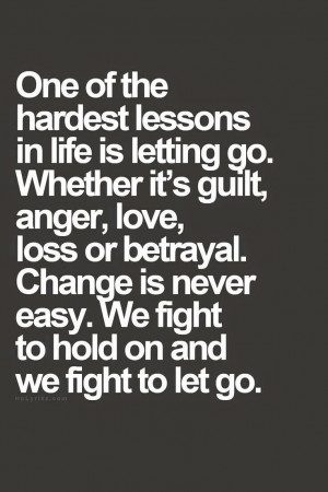 One of the hardest lessons in life is letting go. Whether it's guilt ...