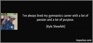 ... career with a lot of passion and a lot of purpose. - Kyle Shewfelt