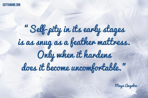 "Only when it hardens does it become uncomfortable."" - Maya Angelou ..."