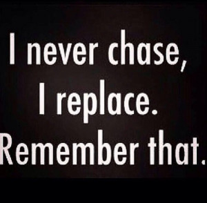 Never Chase I Replace