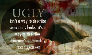 Ugly isn't a way to describe someone's looks, it's a way to describe ...