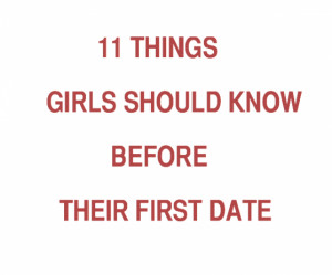 11 Things Girls Should Know Before Their First Date