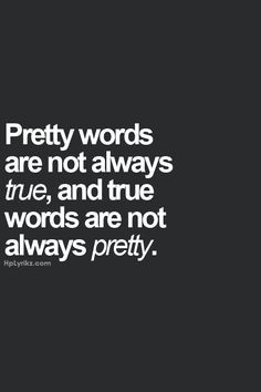 Being honest always hurts less then a lie More