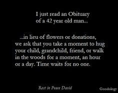 The obituary for David was well written sharing his passions and loves ...