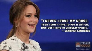 jennifer lawrence quotes I never leave my house