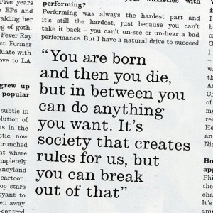 You are born and then you die, but in between you can do anything you ...