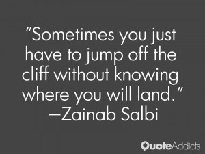 zainab salbi quotes sometimes you just have to jump off the cliff ...
