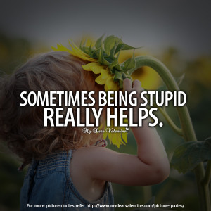 Love Quotes - Do you know ? Being stupid with you is awesome fun