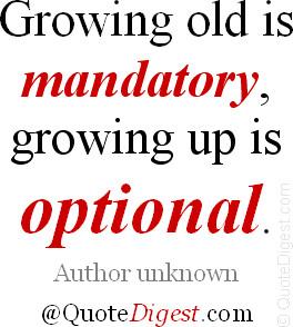 Growing Up quote: Growing up quote: Growing old is mandatory, growing ...