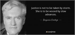 quote-justice-is-not-to-be-taken-by-storm-she-is-to-be-wooed-by-slow ...