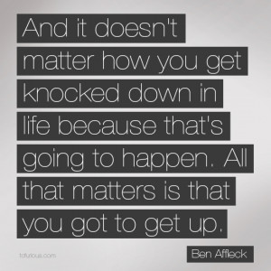 Inspiration Quote: And It Doesn't Matter How You Get Knocked Down In ...