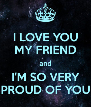love-you-my-friend-and-i-m-so-very-proud-of-you.png