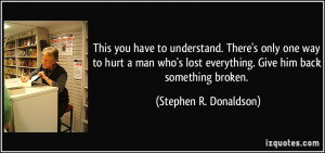 ... lost everything. Give him back something broken. - Stephen R