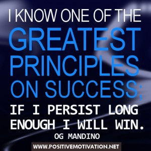 Persistence quotes - I KNOW ONE OF THE GREATEST PRINCIPLES ON SUCCESS ...