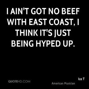 Ice T - I ain't got no beef with east coast, I think it's just being ...