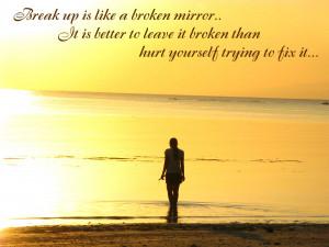 break is like a broken mirror it is better to leave it broken than ...